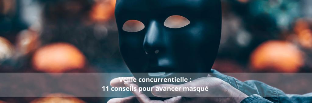 Veille concurrentielle : 11 conseils pour avancer masqué